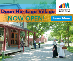 Waterloo Region Museum (Doon Heritage Village) – MAY, JUNE, JULY