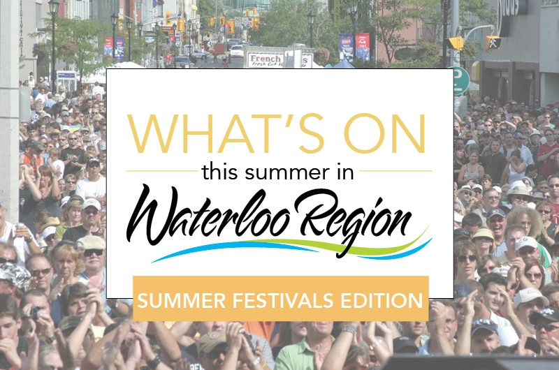 What's On in Waterloo Region: Summer Festivals Edition
