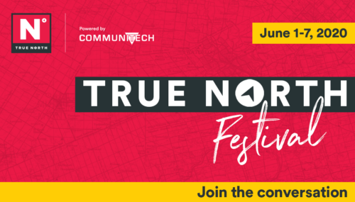 TRUE NORTH, THE FESTIVAL: COMMUNITECH'S SIGNATURE EVENT REBRANDS AND EXPANDS